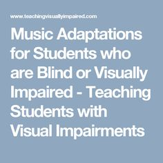 Music Adaptations for Students who are Blind or Visually Impaired - Teaching Students with Visual Impairments