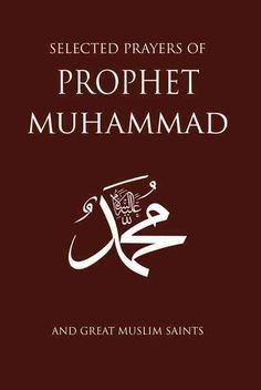 Selected Prayers of Prophet Muhammad: And Great Muslim Saints