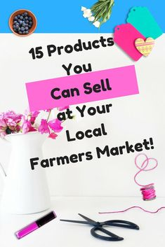 15 Things You Can Sell at Your Local Farmers Market, Find out 15 things that you can successfully sell at your local farmers market and start earning more cash in your spare time! #sidehustle #money #farmersmarket
