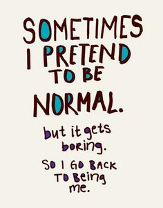 Pretend to be normal life quotes funny quotes cute positive quotes quote life positive life quote inspirational inspirational quotes by alexismiller Great Quotes, Quotes To Live By, Inspirational Quotes, Motivational Quotes, Unique Quotes, Be Awesome Quotes, Modern Quotes, Romantic Quotes, Dont Be Normal