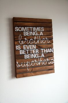 Sometimes Being a Brother- Rustic Pallet Wood Sign -   - Thought of Jessica and her boys (specifically Quentin and his superhero birthday party) when I saw this :)