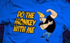 Do The Monkey With Me Official Johnny Bravo Shirt Johnny Bravo, You Look Pretty, My Spirit Animal, Cartoon Network, Cool Shirts, Shirt Style, Knowing You, Monkey, Comics