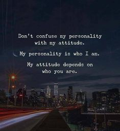Don't Confuse My Personality With My Attitude. My Personality Is Who I Am My Attitude Depends On Who You Are. Quotes And Notes, Work Quotes, True Quotes, Best Quotes, Humble Quotes, Devil Quotes, Sufi Quotes, People Quotes, Famous Quotes