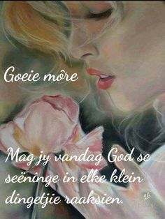 Good Morning Messages, Good Morning Wishes, Day Wishes, Good Morning Quotes, Special Words, Special Quotes, Evening Greetings, Afrikaanse Quotes, Goeie Nag