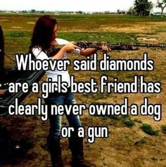 Country girl way. Guns or dogs are girls' best friends. Country Girl Life, Country Girl Quotes, Southern Quotes, Country Sayings, Country Girl Problems, Country Girl Stuff, Farm Girl Quotes, Cowboy Sayings, Farmer Quotes