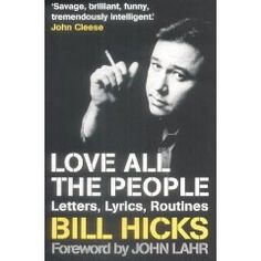 Love All The People: Letters, Lyrics, Routines by Bill Hicks