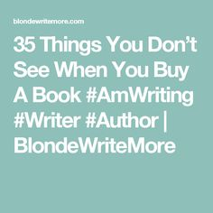 35 Things You Don't See When You Buy A Book #AmWriting #Writer #Author | BlondeWriteMore