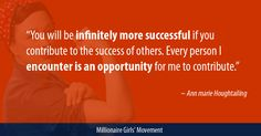 """""""You will be infinitely more successful if you contribute to the success of others. Every person I encounter is an opportunity for me to contribute."""" ~Ann marie Houghtailing"""