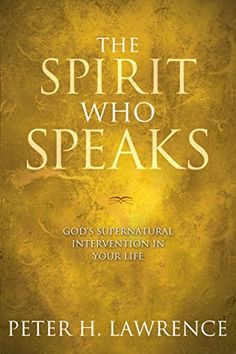 The Spirit Who Speaks: God's Supernatural Intervention in Your Life by Peter H. Lawrence http://www.amazon.com/dp/B005NHTU0G/ref=cm_sw_r_pi_dp_MQfbwb0RZH3HK