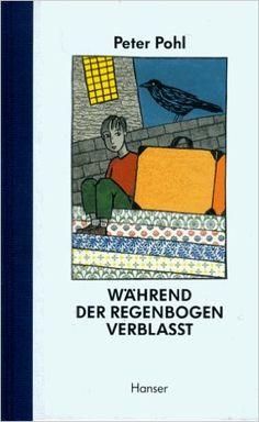 Während der Regenbogen verblasst: Amazon.de: Peter Pohl, Birgitta Kicherer: Bücher
