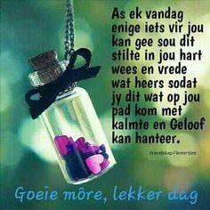 Goeiemôre. Lekker dag. Good Morning Good Night, Good Morning Wishes, Good Morning Quotes, Lekker Dag, Evening Greetings, Goeie Nag, Goeie More, Afrikaans Quotes, Love Songs Lyrics