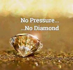 My beloveds a piece of coal changes into a diamond when it is able to endure the greatest pressure. You are a diamond in the making! All my love. savedanyway.com.