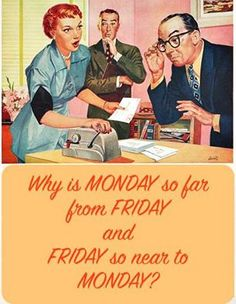 Why is Monday so far from Friday and Friday so near to Monday?