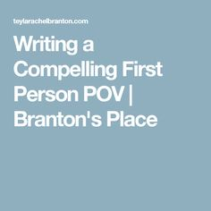 Writing a Compelling First Person POV | Branton's Place