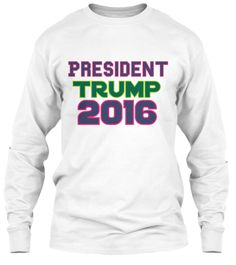 President Trump 2016 White Long Sleeve T-Shirt Front