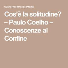 Cos'è la solitudine? – Paulo Coelho – Conoscenze al Confine