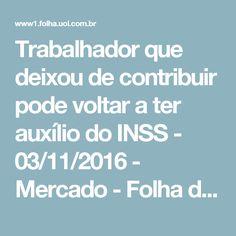 Trabalhador que deixou de contribuir pode voltar a ter auxílio do INSS - 03/11/2016 - Mercado - Folha de S.Paulo