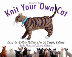 Knit Your Own Cat: Easy-to-Follow Patterns for 16 Frisky Felines by Sally Muir,  http://www.amazon.com/dp/1579128939/ref=cm_sw_r_pi_dp_ufUntb1BFPD0Y0YE