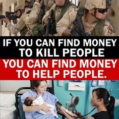 If you can find money to kill people you can find money to help people.