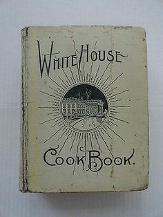 Vintage 1900 - THE WHITE HOUSE COOKBOOK