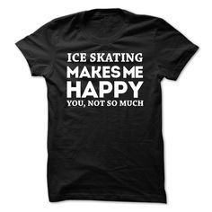 Ice Skating Makes Me Happy You Not So Much T-Shirt