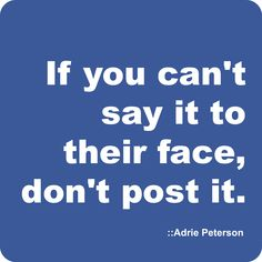 """This is my quote! :) Yes, I strongly believe that everyone on social media needs to remember this idea and stop hiding behind the electric screen. ;) I created this meme for my blog post, """"My Facebook Experiement."""""""