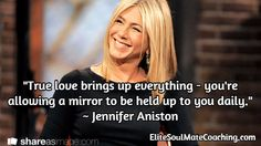 """""""True love brings up everything - you're allowing a mirror to be held up to you daily."""" ~ Jennifer Aniston / EliteSoulMateCoaching.com Inspirational Quotes About Love, Love Quotes, Bring Up, Jennifer Aniston, True Love, Everything, Hold On, Engagement, Mirror"""