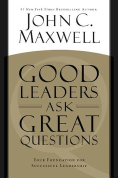 Amazon.com: Good Leaders Ask Great Questions: Your Foundation for Successful Leadership eBook: John C. Maxwell: Kindle Store