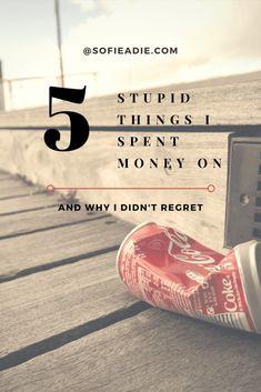 5 Stupid things I spent my money on