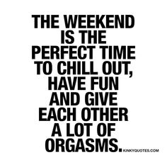 """2,696 Likes, 41 Comments - Kinky Quotes (@kinky.quotes) on Instagram: """"#Theweekend is the perfect time to #chillout #havefun and give each other a lot of orgasms ❤️…"""""""