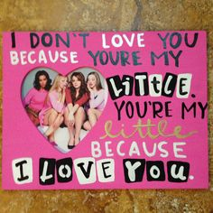 Mean Girls sorority big little picture frame DIY I don't love you because you're my little you're my little because I love you  made by Kendal Stopher