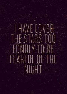 Gallileo Quote:  I have loved the stars too fondly to be fearful of the night  //  via Amateur Astronomers Assoc.