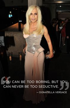 DONATELLA VERSACE:  12 Outrageous, Awesome, And Hilarious Quotes From The World's Top Fashion Designers