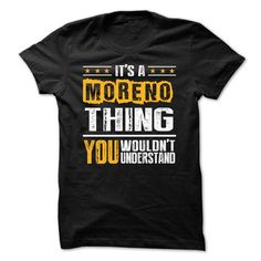 Its a MORENO Thing BA002 - #gift ideas for him #love gift. GUARANTEE => https://www.sunfrog.com/Names/Its-a-MORENO-Thing-BA002.html?68278