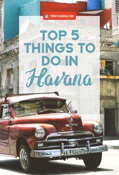 Top 5 Things To Do In Havana   Penny Caravan