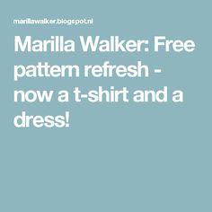 Marilla Walker: Free pattern refresh - now a t-shirt and a dress!