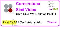 #TV #PODCAST  Cornerstone Simi Video Podcast    Give Like We Believe Part III    LISTEN...  http://podDVR.COM/?c=eb767e76-0626-8c23-300d-7644c7cd2ab1