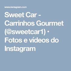 Sweet Car - Carrinhos Gourmet (@sweetcar1) • Fotos e vídeos do Instagram