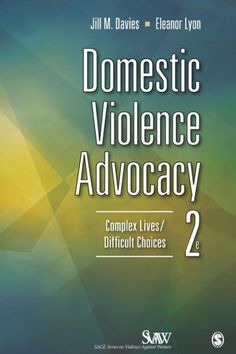 Domestic Violence Advocacy: Complex Lives/Difficult Choices, Second Edition is a comprehensive and highly practical resource for anyone working...