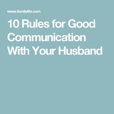 10 Rules for Good Communication With Your Husband