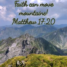 Faith can move mountains...just believe!