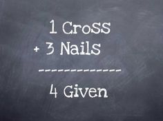 1 Cross +3 Nails = 4 Given
