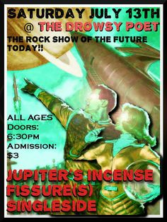 I didn't create this flyer myself, but, one of our bros from Jupiter's Incense did.  07-13-13 show @ The Drowsy Poet, Lynchburg, VA