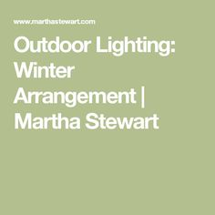 Outdoor Lighting: Winter Arrangement | Martha Stewart