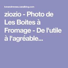 ziozio - Photo de Les Boites à Fromage - De l'utile à l'agréable...