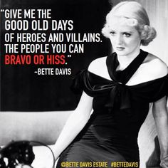 Give me the good old days of Hero's and Villains. The people you can bravo or hiss.