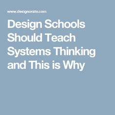 Design Schools Should Teach Systems Thinking and This is Why