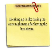 breaking up is like having the worst nightmare after having the best dream.