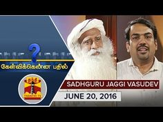 (20/6/2016) Kelvikkenna Bathil : Exclusive Interview with Sadhguru Jaggi Vasudev - Thanthi TV - YouTube