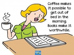 Books make getting up in the morning worthwhile!